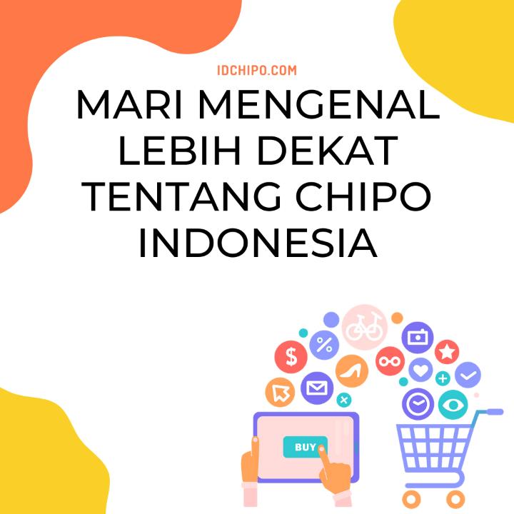 MENGENAL LEBIH DEKAT TENTANG CHIPO INDONESIA
