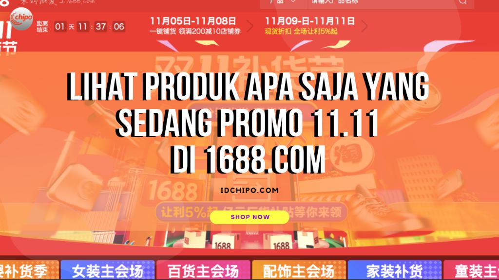 BERIKUT INI CARA MENEMUKAN PRODUK YANG SEDANG PROMO 11.11 DI 1688.COM