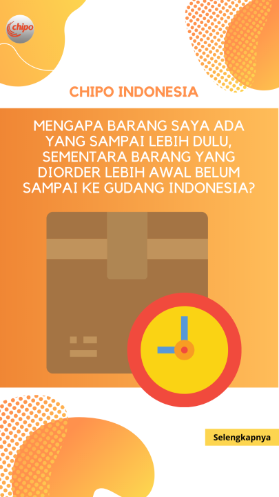 MENGAPA BARANG SAYA ADA YANG SAMPAI LEBIH DULU, SEMENTARA BARANG YANG DIORDER LEBIH AWAL BELUM SAMPAI KE GUDANG INDONESIA?
