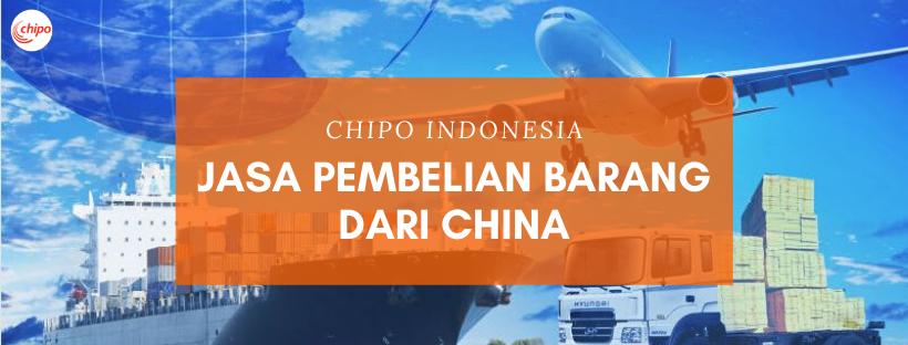 Jasa pembelian barang dari China - Chipo Indonesia