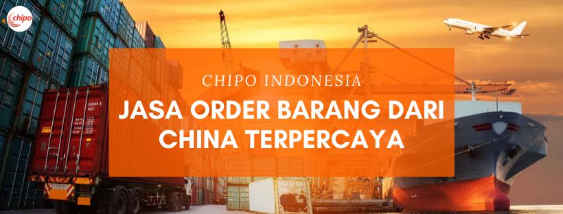Jasa Order Barang dari China Terpercaya - Chipo Indonesia