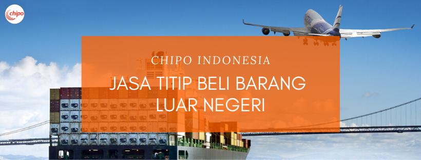 Jasa Titip Beli Barang Luar Negeri - Chipo Indonesia