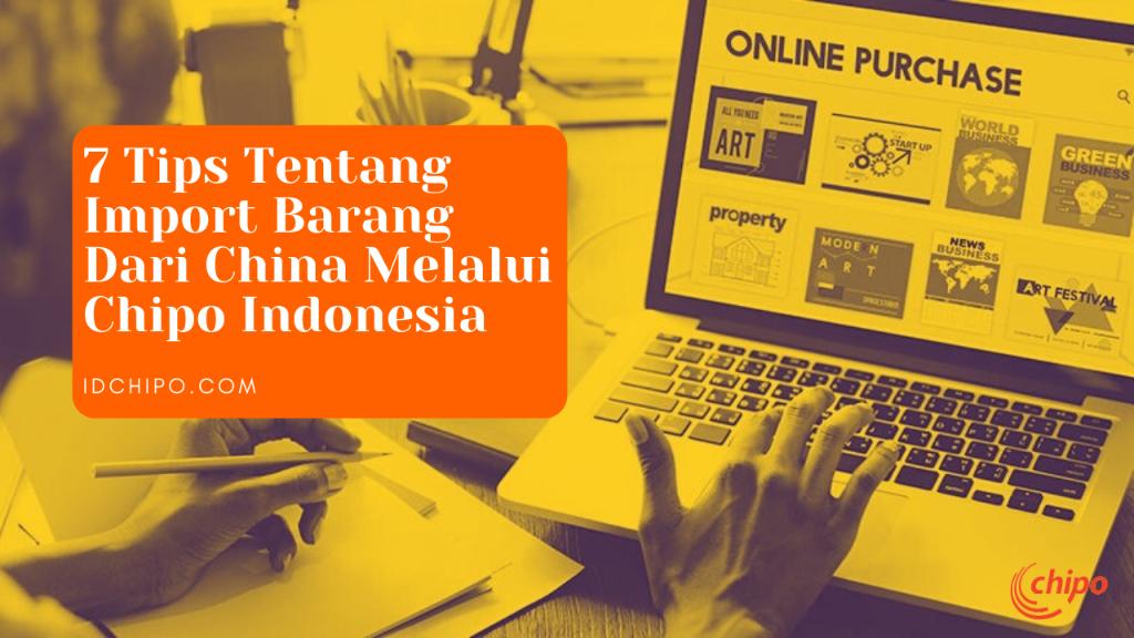 7 Tips Import Barang Dari China Melalui Chipo Indonesia
